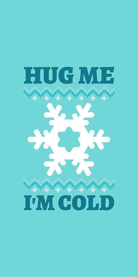 HUG ME I'M COLD